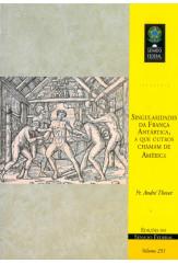Singularidades da França Antártica, a que outros chamam de América (vol. 251)