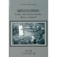 Miguelinho: padre, herói revolucionário. Quem o conhece? (vol. 273)