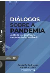 Diálogos sobre a pandemia - A ciência e os desafios do combate à Covid-19 no Brasil (vol. 285)
