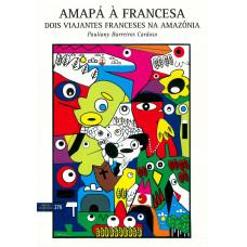 Amapá à francesa: dois viajantes franceses na Amazônia Setentrional do século XIX (vol. 276)