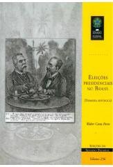 Eleições presidenciais no Brasil: Primeira República (vol. 256)