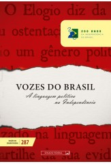 Vozes do Brasil - A Linguagem Política na Independência (vol. 287)