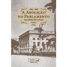 A abolição no parlamento: 65 anos de luta (1823-1888) - Vol. I e II