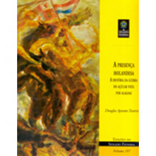 A presença holandesa: a história da guerra do açúcar vista por Alagoas (vol. 197)