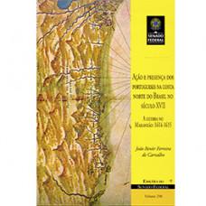 Ação e presença dos portugueses na costa norte do Brasil no séc. XVII (vol. 206)