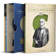 Coleção O Senado na História do Brasil (Arquivo S  –  Vol. I, II e III)
