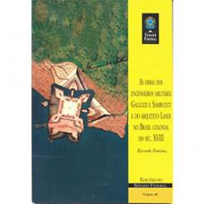 As obras dos engenheiros militares Galluzzi e Sambuceti e do arquiteto Landi no Brasil colonial do século XVIII (vol. 46)