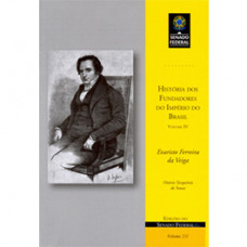 História dos fundadores do Império do Brasil - Vol. IV - Evaristo Ferreira da Veiga (vol. 211) - 9788570186164