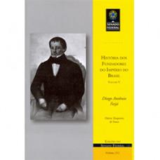 História dos fundadores do Império do Brasil - Vol. V: Diogo Antônio Feijó (vol. 212)