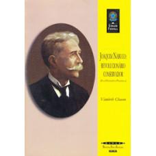 Joaquim Nabuco: revolucionário conservador (Coleção Biblioteca Básica Brasileira)