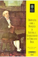 Observações sobre a franqueza da indústria e estabelecimento de fábricas no Brasil (Coleção Biblioteca Básica Brasileira)