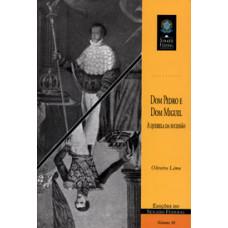Dom Pedro e Dom Miguel: a querela da sucessão (vol. 36)
