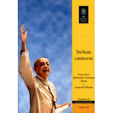Dom Helder: o artesão da paz (vol. 120)