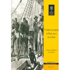 O tráfico de escravos do Brasil para o Rio da Prata (vol. 132)