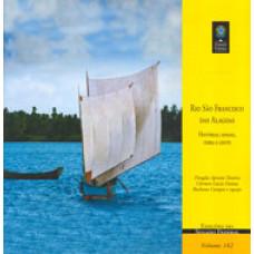 Rio São Francisco das Alagoas: histórias, lendas, terra e gente (vol. 162)