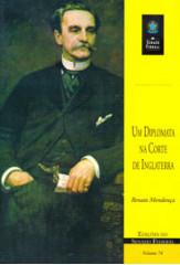 Um diplomata na corte de Inglaterra: o Barão do Penedo e sua época (vol. 74)