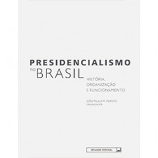 Presidencialismo no Brasil: história, organização e funcionamento