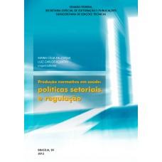Produção normativa em saúde: políticas setoriais e regulação